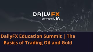 GOLD - USD DailyFX Education Summit | The Basics of Trading Oil and Gold