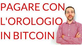 BITCOIN Pagare con l'orologio in bitcoin: ecco come si può fare