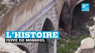 Reportage France 24, des vestiges juifs dans les ruines de Mossoul en Irak