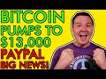 BREAKING! PAYPAL PUMPS BITCOIN OVER $13,000! 346 MILLION NEW BUYERS COMING! [It's FOMO Time!!!]