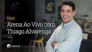 Arena do Investidor com Thiago Alvarenga - 22/04/2019