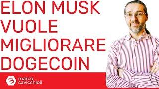 DOGECOIN Elon Musk vuole migliorare Dogecoin