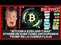 """""""BITCOIN A $250.000 Y MAS"""" ETHEREUM SUBE COMO ANTICIPAMOS TRUMP EN LA CUERDA FLOJA"""