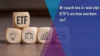 B-coach les 4: Wat zijn ETF's en hoe werken ze?