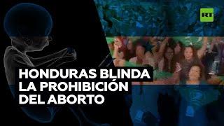 Honduras aprueba una enmienda para blindar la prohibición del aborto