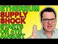 Ethereum Supply Shock Starts August 4th!