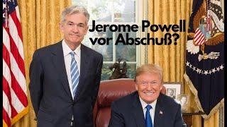 Jerome Powell vor Abschuß? Marktgeflüster
