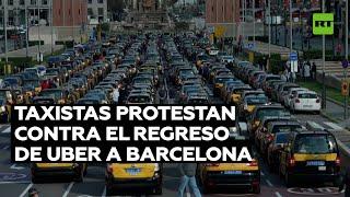 UBER INC. Taxistas paralizan el centro de Barcelona en protesta por el regreso de Uber