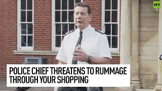 UK Police chief threatens to rummage through your shopping