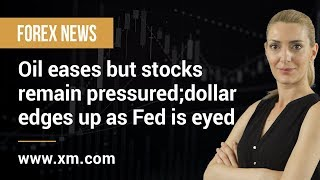 Forex News: 17/09/2019 - Oil eases but stocks remain pressured; dollar edges up as Fed is eyed