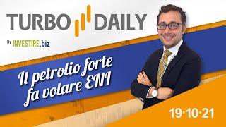 ENI Turbo Daily 19.10.2021 - Il petrolio forte fa volare ENI