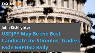 GBP/USD USDJPY May Be the Best Candidate for Stimulus, Traders Fade GBPUSD Rally