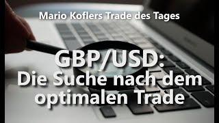 GBP/USD Trade des Tages - GBP/USD: Die Suche nach dem optimalen Trade