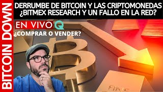 BITCOIN DERRUMBE DE BITCOIN Y LAS CRIPTOMONEDAS ¿BITMEX RESEARCH Y UN FALLO EN LA RED? / DANIEL MUVDI